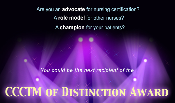 This award acknowledges a registered nurse who is dedicated to promoting and communicating the value of certification by providing education and support to peers, a healthcare organization, patients and/or the community.